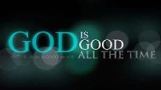 God is Good all the time. Bill Johnson