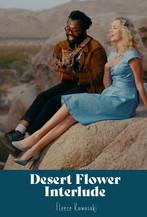 Desert Flower Interlude