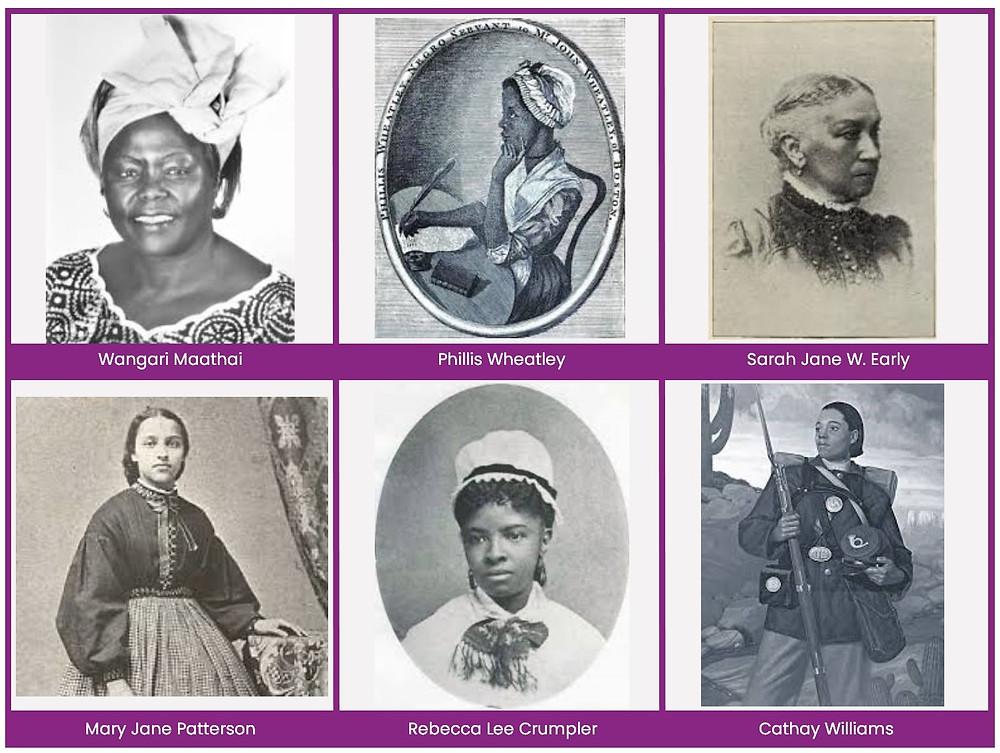 Wangari Maathai, Phillis Wheatley, Sarah Jane Woodson Early, Mary Jane Patterson, Rebecca Lee Crumpler, Cathay Williams