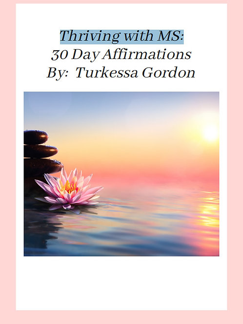 Thriving with MS: 30 Day Affirmations By: Turkessa Gordon