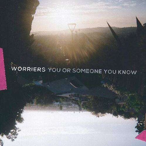 Worriers - You Or Someone You Know