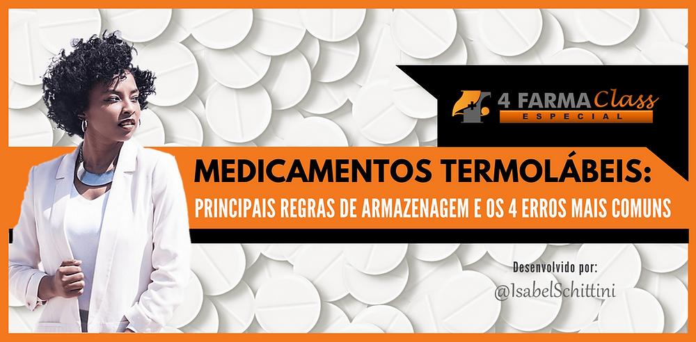 4Farma Class Especial | Medicamentos Termolábeis Principais Regras de Armazenagem e os 4 Erros mais Comuns | Isabel Schittini