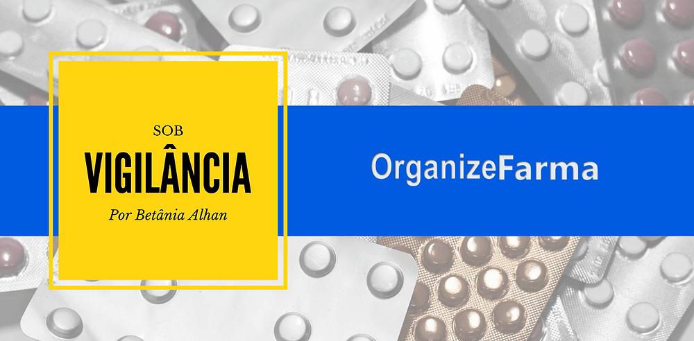 OrganizeFarma | Sob Vigilância