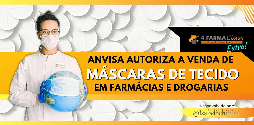 4Farma Class Especial | Anvisa Autoriza a Venda de Máscaras de Tecido em Farmácias e Drogarias | Isabel Schittini