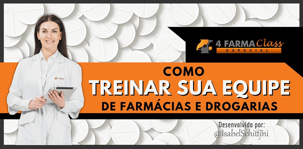 4Farma Class Especial | Como Treinar sua Equipe de Farmácias e Drogarias | Isabel Schittini