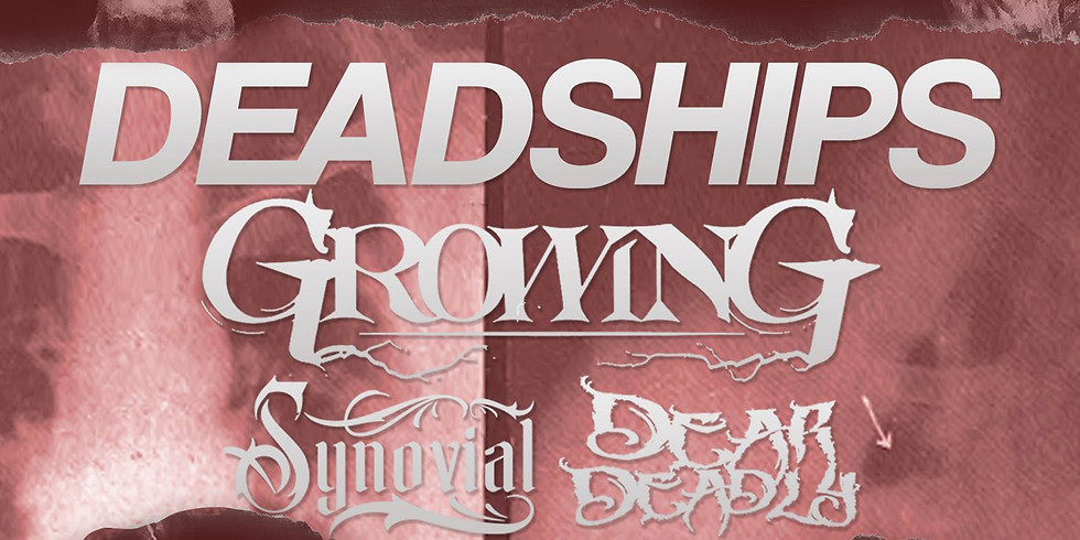 Deadships, Growing, Synovial and Dear Deadly