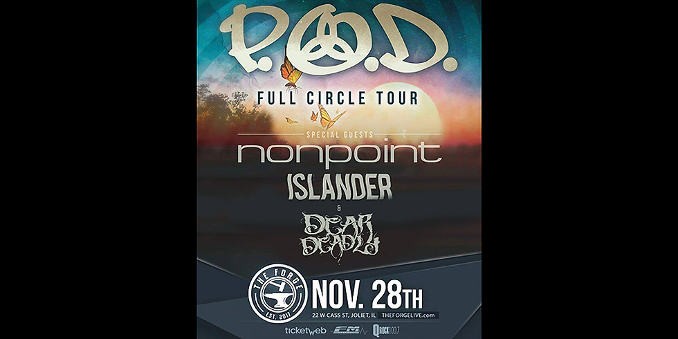 P.O.D., Nonpoint, Islander and Dear Deadly at The Forge