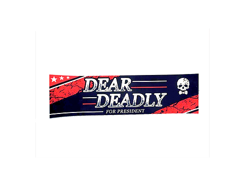 Dear Deadly For President Sticker