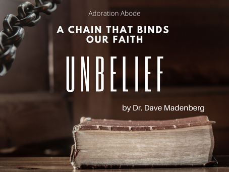 Unbelief; a chain that binds our faith.