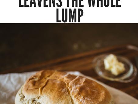 A Little Leaven Leavens The Whole Lump. Galatians 6:9