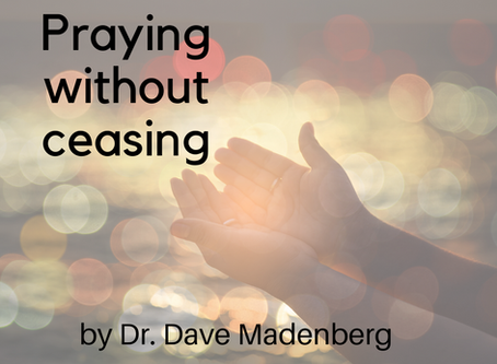 Pray Without Ceasing. By Dr. Dave Madenberg
