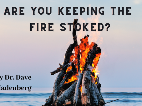 Are You Keeping the Fire Stoked?