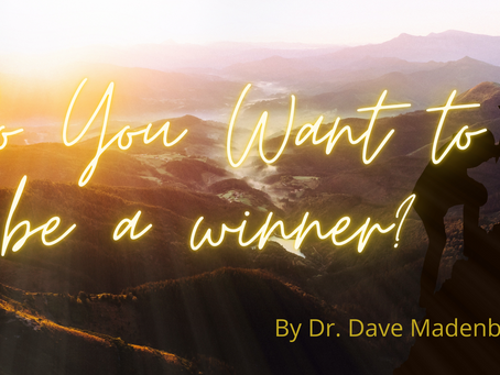 Do You Want to be a Winner?  by Dr. Dave Madenberg