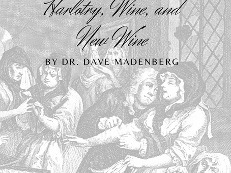 Harlotry, Wine and New Wine. By Dr. Dave Madenberg