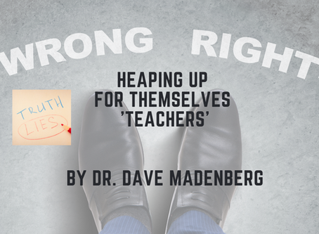 Heaping Up for Themselves 'Teachers' by Dr. Dave Madenberg