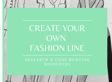 Create Your Own Fashion Line: Research & Cool Hunting Resources