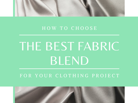 How to Choose the Best Fabric Blend for Your Clothing Project