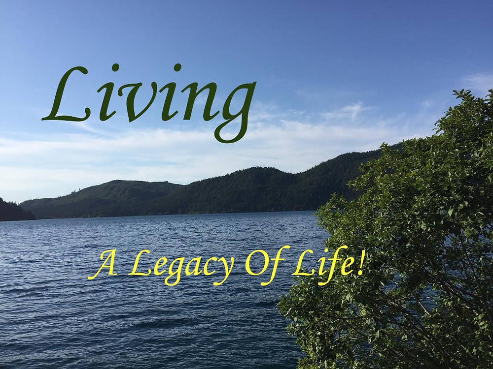 Picture of Lake Crescent in Washington State with the words, Living A Legacy Of Life!