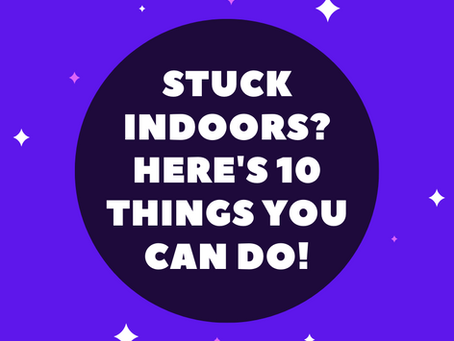 Top 10 things you can do now you're stuck indoors!