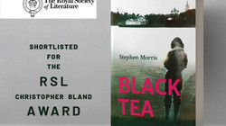 Black Tea by Stephen Morris has been shortlisted for the RSL Christopher Bland Award