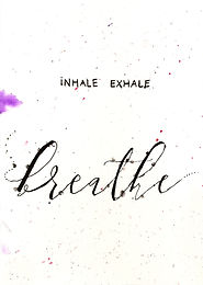 INHALE. EXHALE. breathe