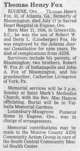 Bloomington Herald-Times July 20, 1989  Tom Fox's Obituary  Tom's mother, Doris Fox, insisted that his obituary in the Bloomington newspaper include AIDS as the cause of his death.