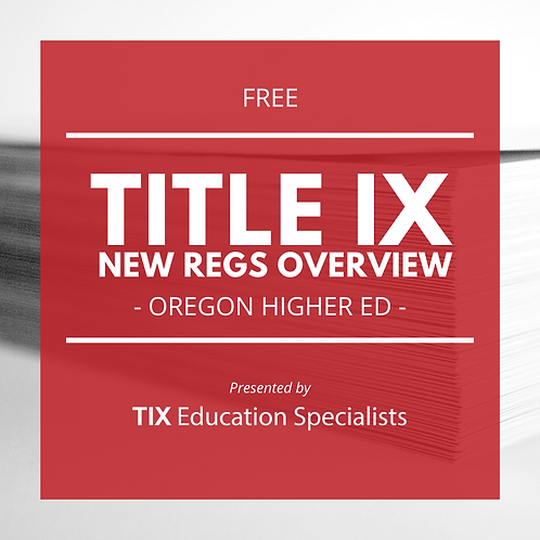 Title IX New Regs Overview for Oregon Higher Ed