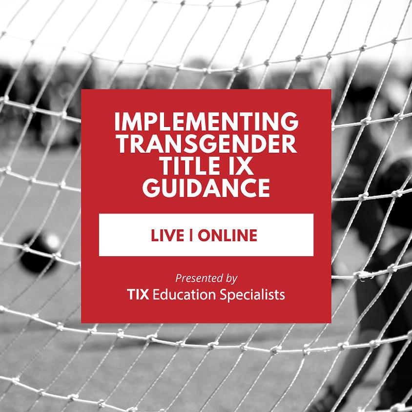 Implementing Transgender Title IX Guidance