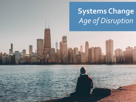 Systems Change – Age of Disruption