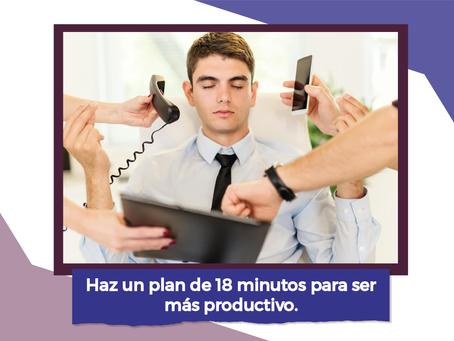 HAZ UN PLAN DE 18 MINUTOS PARA SER MÁS PRODUCTIVO.