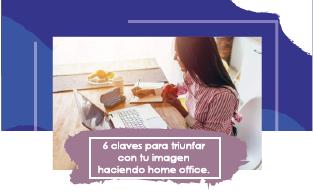 6 CLAVES PARA TRIUNFAR CON TU IMAGEN HACIENDO HOME OFFICE.