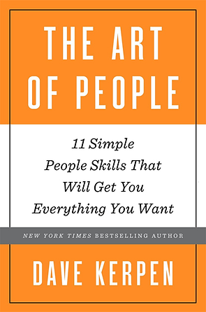 Dave Kerpen The Art of People 11 Simple People Skills That Will Get You Everything You Want