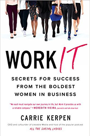 Carrie Kerpen Work It Secrets for Success from the Boldest Women in Business