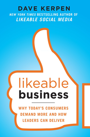 Dav Kerpen Likeable Business Why Today's Consumers Demand More and How Leaders can Deliver