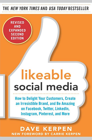 Dave Kerpen Likeable Social Media How to Delight your Customers, Create an Irresistible Brand, and Be Amazing o Facebook, Twitter, LinkedIn, Instagram, Pinterest, and More