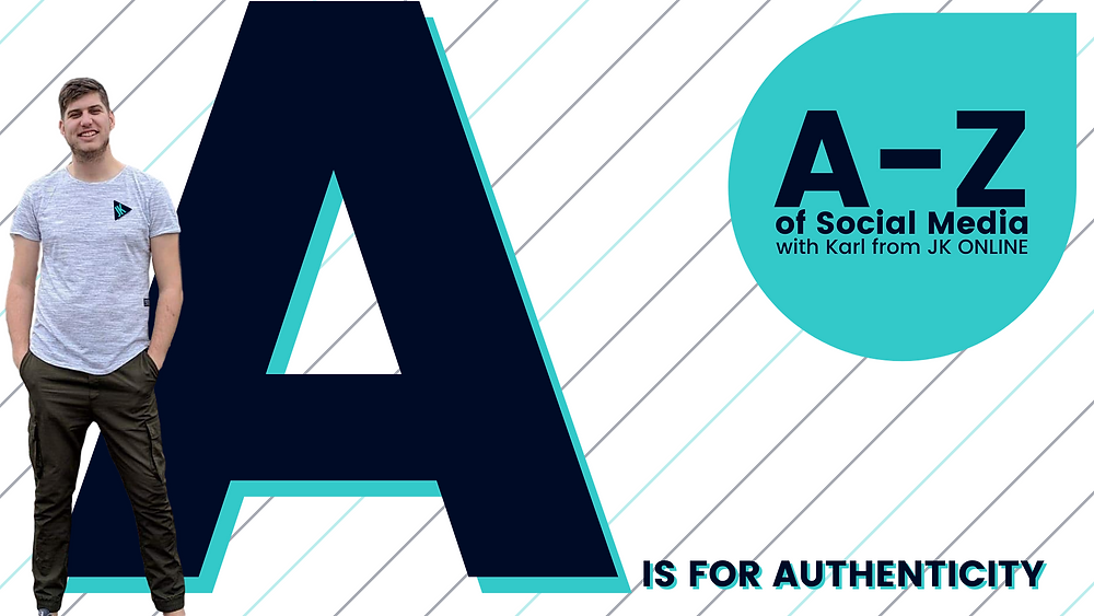 A - Z of Social Media. Letter A is for Authenticity.