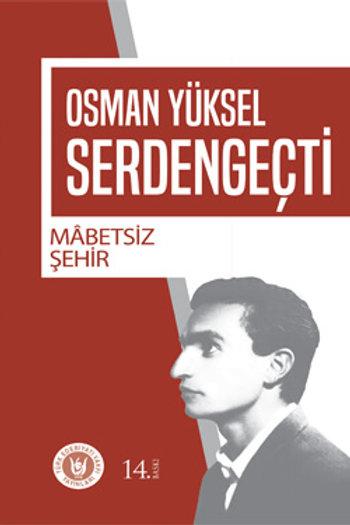 Mâbetsiz Şehir / Osman Yüksel Serdengeçti