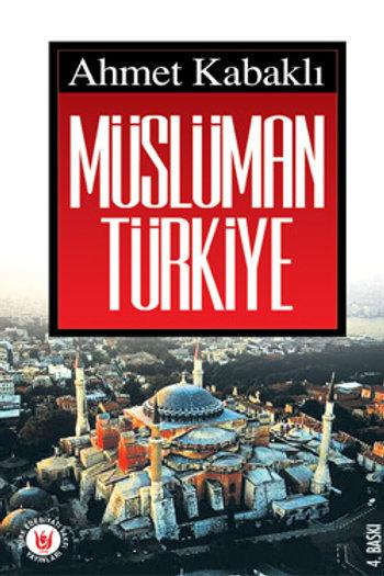 Müslüman Türkiye / Ahmet Kabaklı