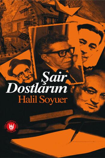 Şair Dostlarım / Halil Soyuer
