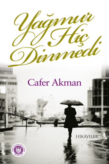 Yağmur Hiç Dinmedi / Cafer Akman