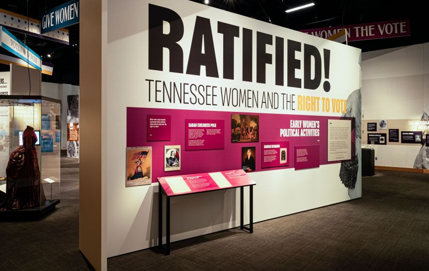 The Tennessee State Museum announced this week that Ratified! Tennessee Women and the Right to Vote will extend its run through September 26 of this year. (Photo Credit: Joe Pagetta)