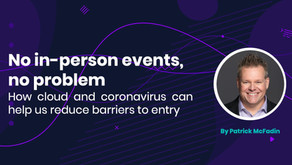 No in-person events, no problem: how cloud and coronavirus can help us reduce barriers to entry