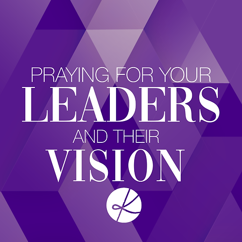 Praying For Your Leaders & Their Vision Webinar