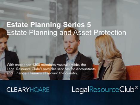 Webinar: Estate Planning Series 5 Estate Planning and Asset Protection