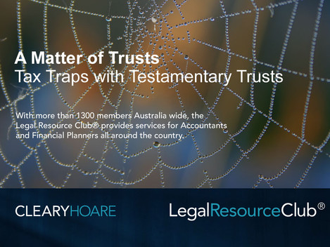 Webinar: A Matter of Trusts Part 4 Tax Traps and Changes to Testamentary Trusts