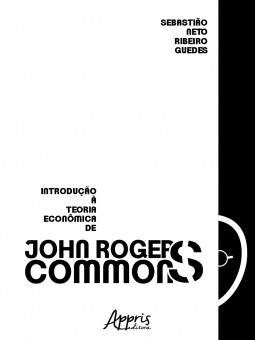 Resenha de GUEDES, S. N. R. Introdução à Teoria Econômica de John Rogers Commons. Curitiba: Appris E