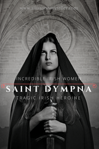 Incredible Irish Women | Saint Dympna, Tragic Irish Heroine