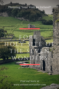 Planning Your Visit to Ireland? Fore, Holy Site of the Seven Wonders