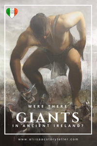 Were there Giants in Ancient Ireland? www.aliisaacstoryteller.com