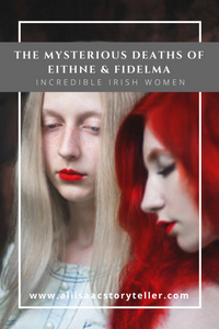 Incredible Irish Women. The Mysterious Deaths of Eithne and Fidelma.